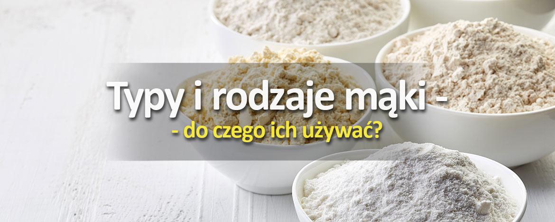 Typy irodzaje mąki – doczego ich używać?