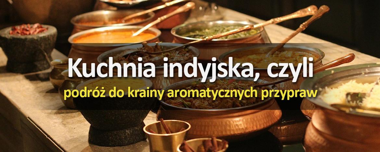 Kuchnia indyjska, czyli podróż dokrainy aromatycznych przypraw
